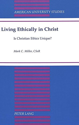 Living Ethically in Christ: Is Christian Ethics Unique? (American University Studies) by Brand: Peter Lang International Academic Publishers