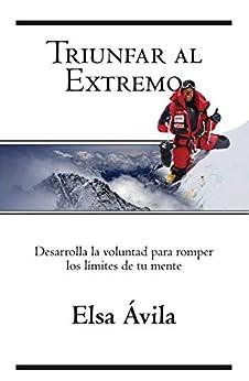 Triunfar al Extremo: Desarrolla la voluntad para romper los límites de tu mente de [ÁVILA, ELSA]