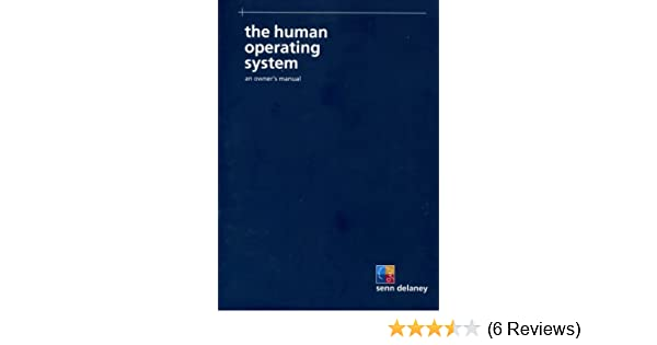 The Human Operating System An Owners Manual Senn Delaney