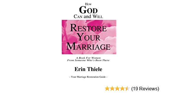 How God Can and Will Restore Your Marriage: By Someone Who's Been
