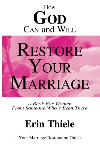 How God Can and Will Restore Your Marriage: By Someone Who's Been There by Brand: Restore Ministries Publishing