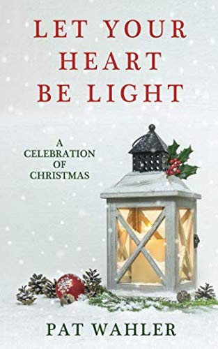 Let Your Heart Be Light: A Celebration of Christmas (A Collection of Holiday-Themed Stories, Essays, and Poetry) (Erotic Christmas Stories)