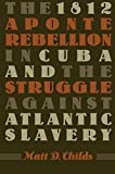 In 1812 a series of revolts known collectively as the Aponte Rebellion erupted across the island of Cuba, comprising one of the largest and most important slave insurrections in Caribbean history. Matt Childs provides the first in-depth analysis of t...