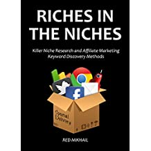 RICHES IN THE NICHES (2 in 1 bundle) 2016: Killer Niche Research and Affiliate Marketing Keyword Discovery Methods