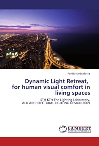 Dynamic Light Retreat for human visual comfort in living spaces STH KTH The Lighting Laboratory ALD ARCHITECTURAL LIGHTING DESIGN 2009 Pordis ...  sc 1 st  Amazon.com & Dynamic Light Retreat for human visual comfort in living spaces ... azcodes.com