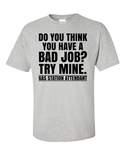 (Do You Think You Have a Bad Job? Try Mine Gas Station Attendant - Unisex T-Shirt Ash Grey)