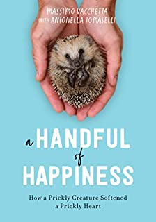 Book Cover: A Handful of Happiness: How a Prickly Creature Softened a Prickly Heart