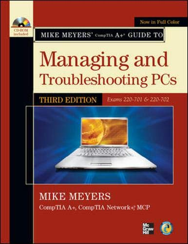 Mike Meyers' CompTIA A+ Guide to Managing and Troubleshooting PCs, Third Edition (Exams 220-701 & 220-702) (Mike Meyers' Computer Skills)