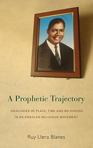 A Prophetic Trajectory: Ideologies of Place, Time and Belonging in an Angolan Religious Movement