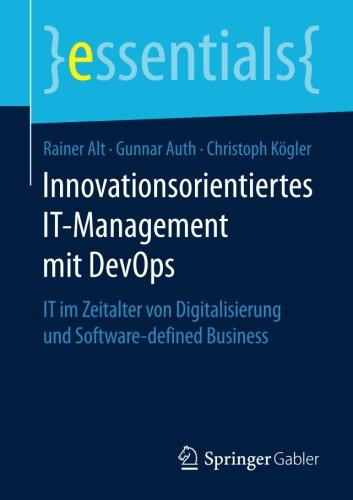 Innovationsorientiertes IT-Management mit DevOps: IT im Zeitalter von Digitalisierung und Software-defined Business (essentials) (German Edition)