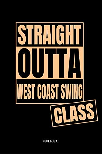 Straight Outta West Coast Swing Class Notebook: 6x9 Blank Lined Journal, Diary or Log notes. Perfect Gift for West Coast Swing Dancers. (Westies Boots)