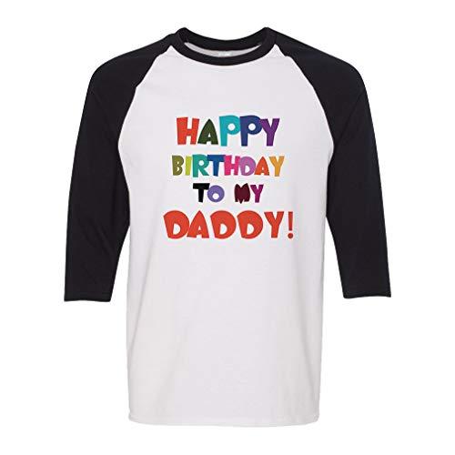 Happy Birthday to My Daddy Cotton/Polyester 3/4 Sleeve Crewneck Boys-Girls Toddler Raglan T-Shirt American Apparel - White Black, 2T