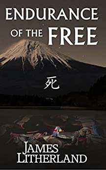 Endurance of the Free (Miraibanashi, Book 3) by [Litherland, James]