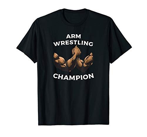 - Arm Wrestling Champion T Shirt
