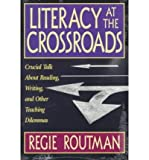 img - for Literacy at the Crossroads: Crucial Talk About Reading, Writing, and Other Teaching Dilemmas [Second Printing] book / textbook / text book