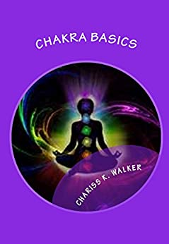 Chakra Basics: Fundamentals of Spiritual Growth by [Walker, Chariss K]