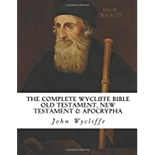 The Complete Wycliffe Bible: Old Testament, New Testament & Apocrypha: Text Edition