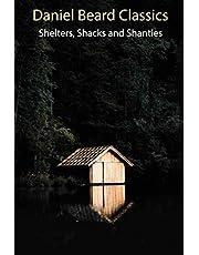 Daniel Beard Classics: Shelters, Shacks and Shanties: illustrated
