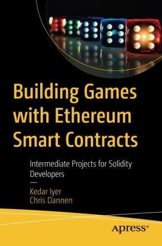 Building Games with Ethereum Smart Contracts: Intermediate Projects for Solidity Developers by Apress