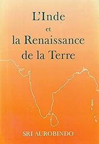 L'Inde et la renaissance de la Terre par Sri Aurobindo