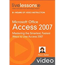 Microsoft Office Access 2007 LiveLessons (Video Training) by Alison Balter (2008-07-21)