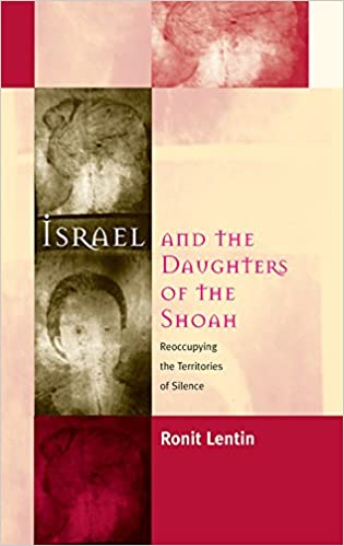 Israel and the Daughters of the Shoah Reoccupying the Territories of Silence