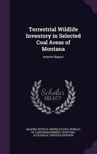 Read Online Terrestrial Wildlife Inventory in Selected Coal Areas of Montana: Interim Report PDF Text fb2 ebook