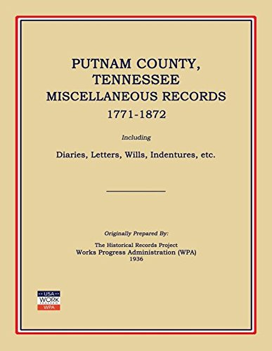 Books : Putnam County, Tennessee, Miscellaneous Records 1771-1872; Including Diaries, Letters, Wills, Indentures, Etc.