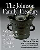 img - for The Johnson Family Treasury : A Collection of Household Recipes and Remedies, 1741-1848 (Paperback)--by Nathalie Cooke [2015 Edition] book / textbook / text book