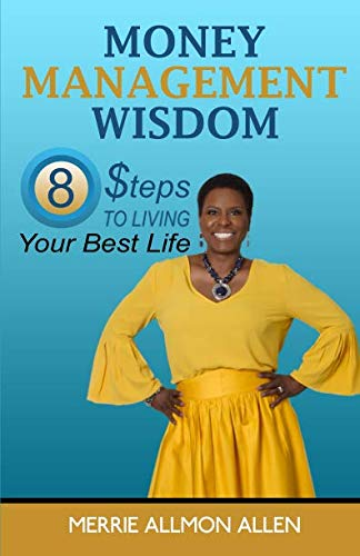 Money Management Wisdom: 8 Steps to Living Your Best Life