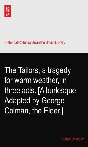 The Tailors; a tragedy for warm weather, in three acts. [A burlesque. Adapted by George Colman, the Elder.]