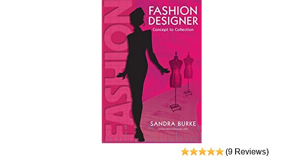 Fashion Designer Concept To Collection 1 Fashion Design Series Burke Sandra 9780958239127 Amazon Com Books