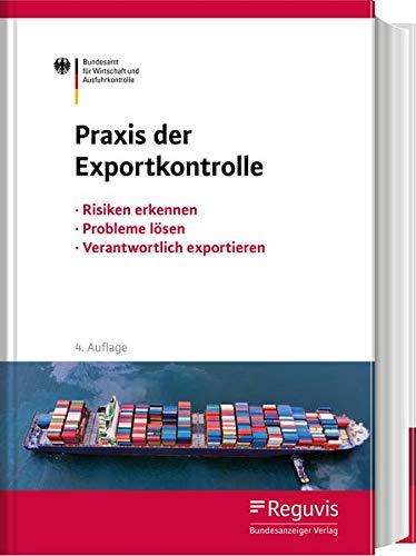 Praxis Der Exportkontrolle  Risiken Erkennen   Probleme Lösen   Verantwortlich Exportieren. Mit Zahlreichen Tipps Und Checklisten