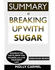 SUMMARY Of Breaking Up With Sugar: Divorce the Diets, Drop the Pounds, and Live Your Best Life