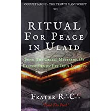 OCCULT MAGIC: Ceremony For Peace in Ulaid: From The Celtic Mysteries of Frater Demon Est Deus Inversus (The Tehuti Manuscript Book 7)