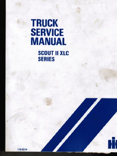 International Harvester Scout Ii (International Truck Service Manual. Scout II XLC Series. 1976-1977. 4x2 and 4x4 Scout II, Pickukp and Traveler)