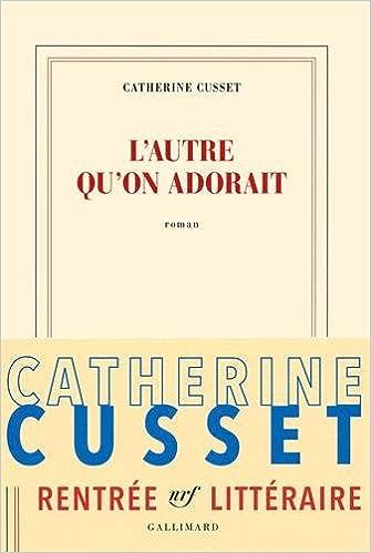L'autre qu'on adorait - Catherine Cusset