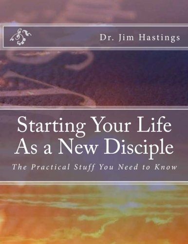 Starting Your Life As a New Disciple: The Practical Stuff You Need to Know