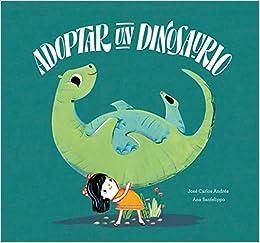 Adoptar un dinosaurio (Somos Ocho) (Spanish Edition): José Carlos Andrés, Ana Sanfelippo: 9788417123628: Amazon.com: Books