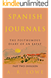 Spanish Journals: The Posthumous Diary of an Expat: Part Two - Invasion (English Edition)