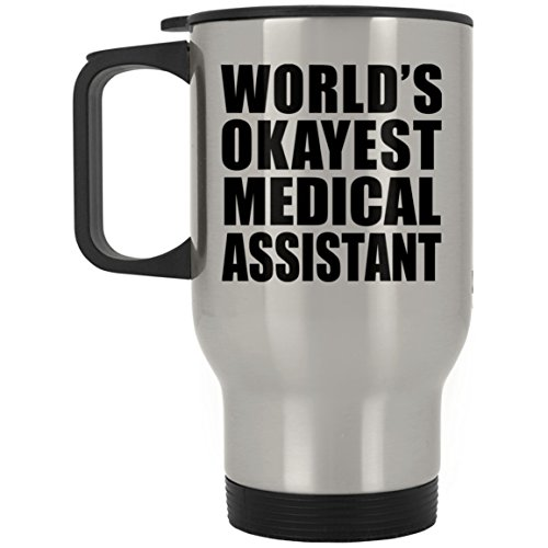 Medical Assistant Worlds Best - Designsify World's Okayest Medical Assistant - Silver Travel Mug Insulated Tumbler Stainless Steel - Gift for Friend Colleague Retirement Graduation Mother's Father's Day Birthday Anniversary