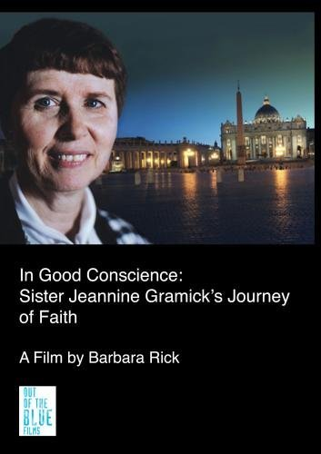 In Good Conscience: Sister Jeannine Gramick's Journey of Faith (Inst Use: Comm/Religious Org) by Barbara Rick by Out of The Blue Films, Inc.