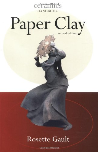 Paper Clay, 2nd Edition (Ceramics Handbooks)