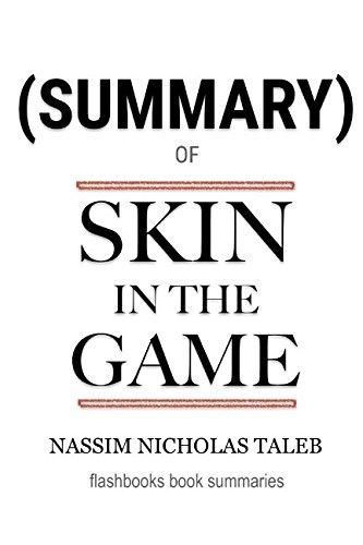 Summary of Skin in The Game by Nassim Nicholas Taleb: Hidden Asymmetries in Daily Life