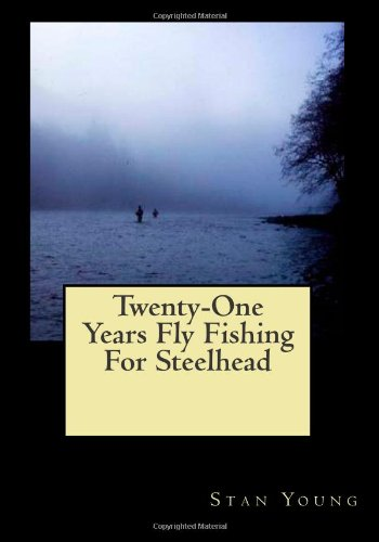 Read Online Twenty-One Years Fly Fishing For Steelhead ebook