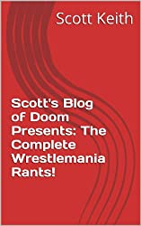 Scott's Blog of Doom Presents:  The Complete Wrestlemania Rants!