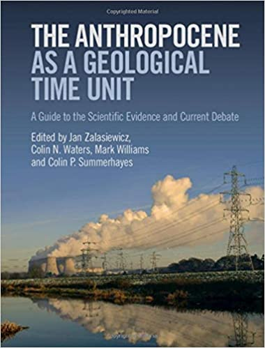 The Anthropocene as a Geological Time Unit A Guide to the Scientific Evidence and Current Debate