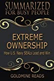 img - for Summary: Extreme Ownership - Summarized for Busy People: How U.S. Navy SEALs Lead and Win: Based on the Book by Jocko Willink and Leif Babin book / textbook / text book