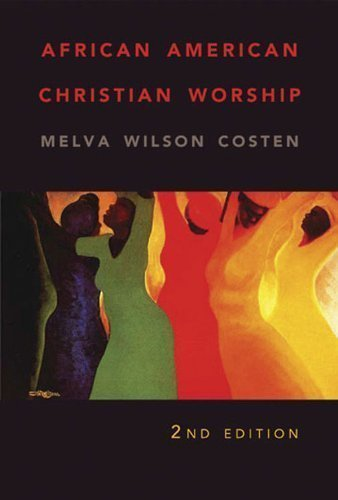 Search : African American Christian Worship: 2nd Edition Revised Edition by Melva W. Costen published by Abingdon Press (2007)