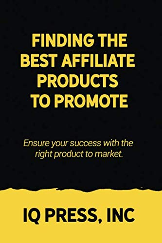 Finding the Best Affiliate Products to Promote: Ensure your success with the right product to market.